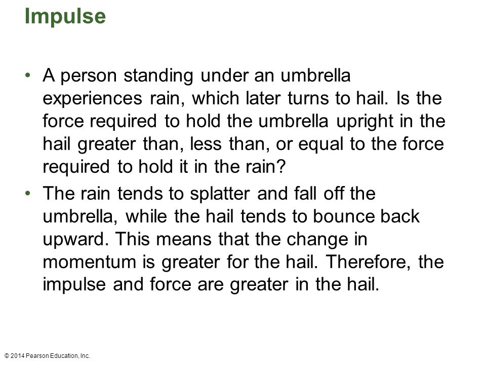 Impulse A person standing under an umbrella experiences rain, which later turns to hail. Is the force required to hold the umbrella upright in the hai