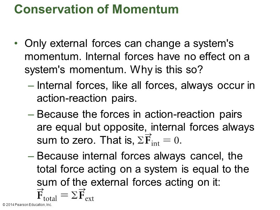 Conservation of Momentum Only external forces can change a system's momentum. Internal forces have no effect on a system's momentum. Why is this so? –
