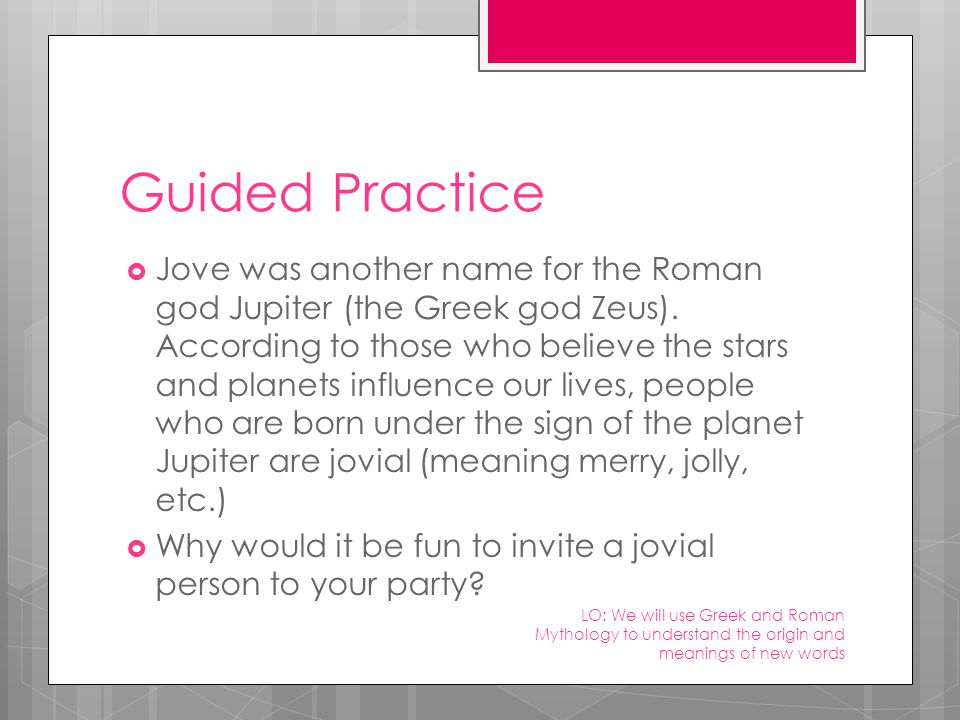 Guided Practice  Jove was another name for the Roman god Jupiter (the Greek god Zeus).