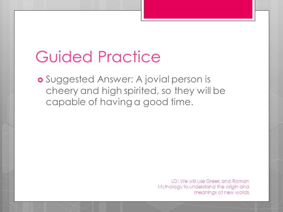 Guided Practice  Suggested Answer: A jovial person is cheery and high spirited, so they will be capable of having a good time.