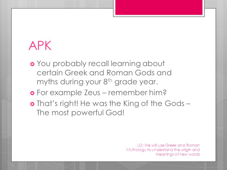 APK  You probably recall learning about certain Greek and Roman Gods and myths during your 8 th grade year.