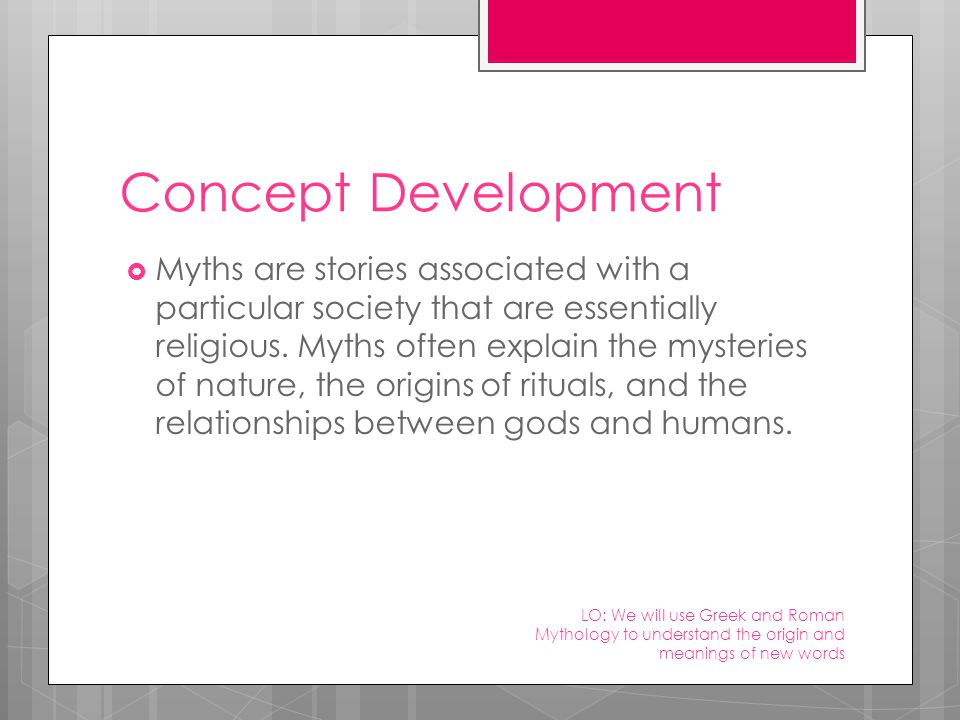 Concept Development  Myths are stories associated with a particular society that are essentially religious.