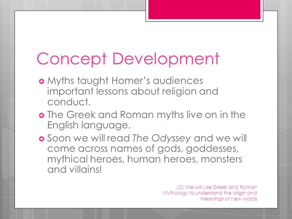Concept Development  Myths taught Homer's audiences important lessons about religion and conduct.