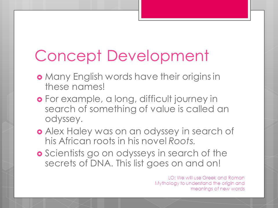 Concept Development  Many English words have their origins in these names.