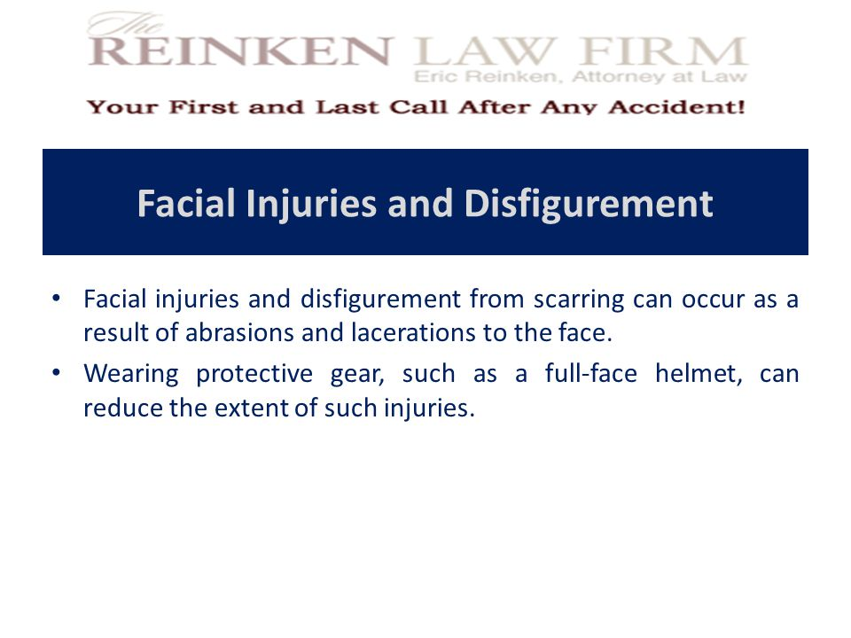 Facial Injuries and Disfigurement Facial injuries and disfigurement from scarring can occur as a result of abrasions and lacerations to the face.
