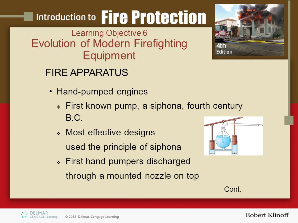 Learning Objective 6 Evolution of Modern Firefighting Equipment FIRE APPARATUS Hand-pumped engines  First known pump, a siphona, fourth century B.C.