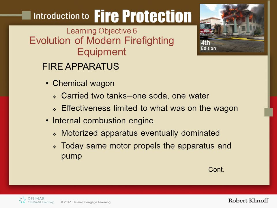FIRE APPARATUS Chemical wagon  Carried two tanks ─ one soda, one water  Effectiveness limited to what was on the wagon Internal combustion engine  Motorized apparatus eventually dominated  Today same motor propels the apparatus and pump Cont.