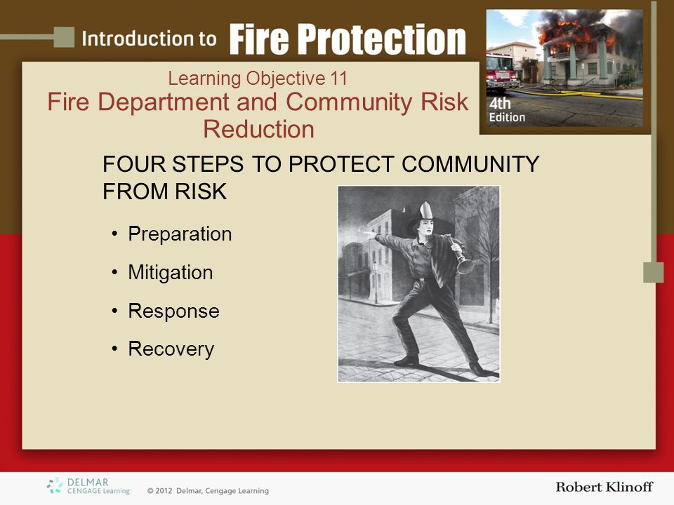 Learning Objective 11 Fire Department and Community Risk Reduction FOUR STEPS TO PROTECT COMMUNITY FROM RISK Preparation Mitigation Response Recovery