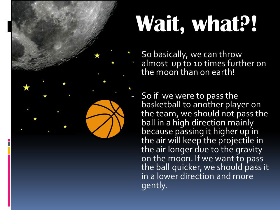 Gravity on the Moon  Gravity on the moon is only 1/6 as much as Earth s.