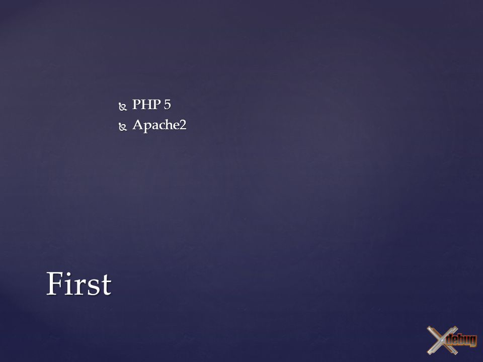  PHP 5  Apache2 First