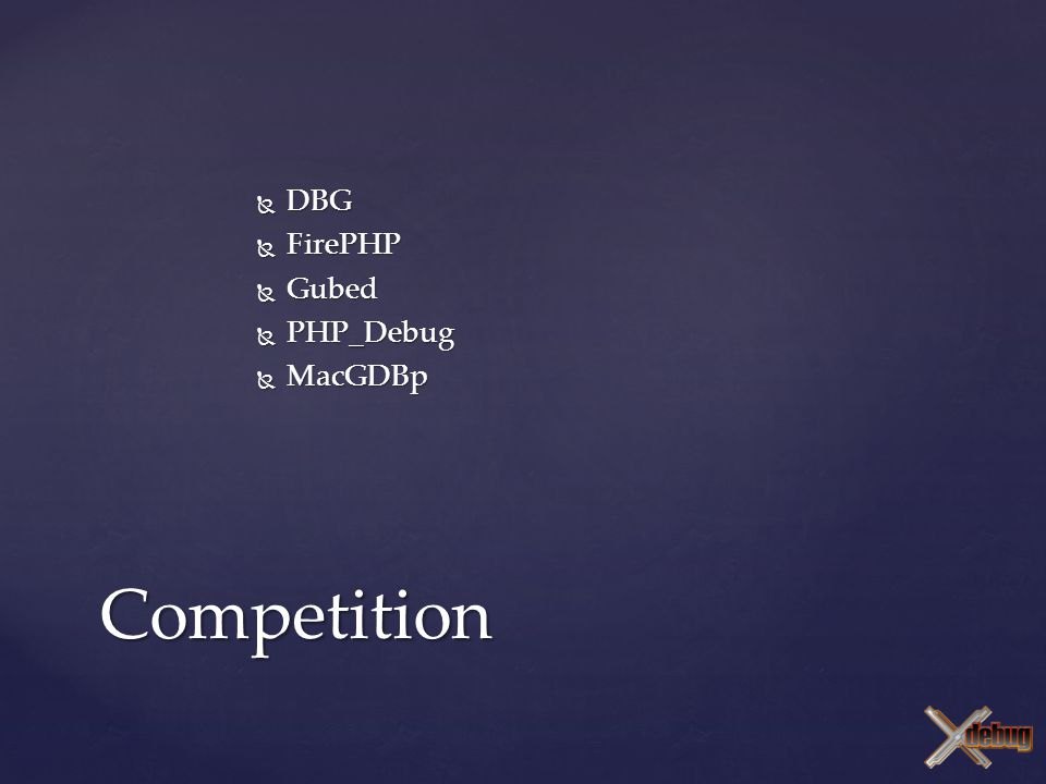  DBG  FirePHP  Gubed  PHP_Debug  MacGDBp Competition