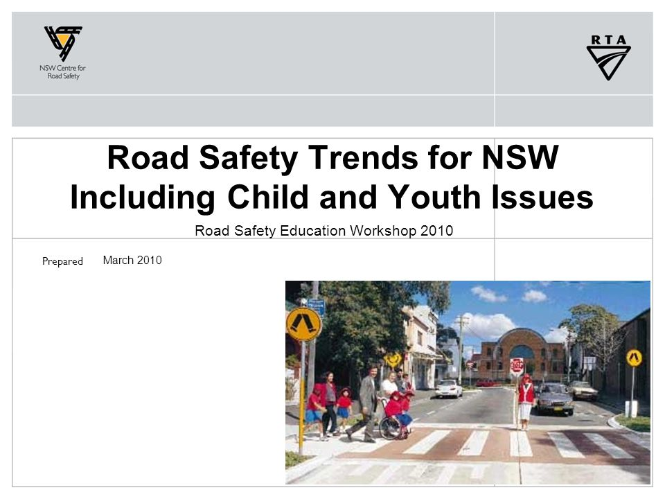 Prepared Road Safety Trends for NSW Including Child and Youth Issues Road Safety Education Workshop 2010 March 2010