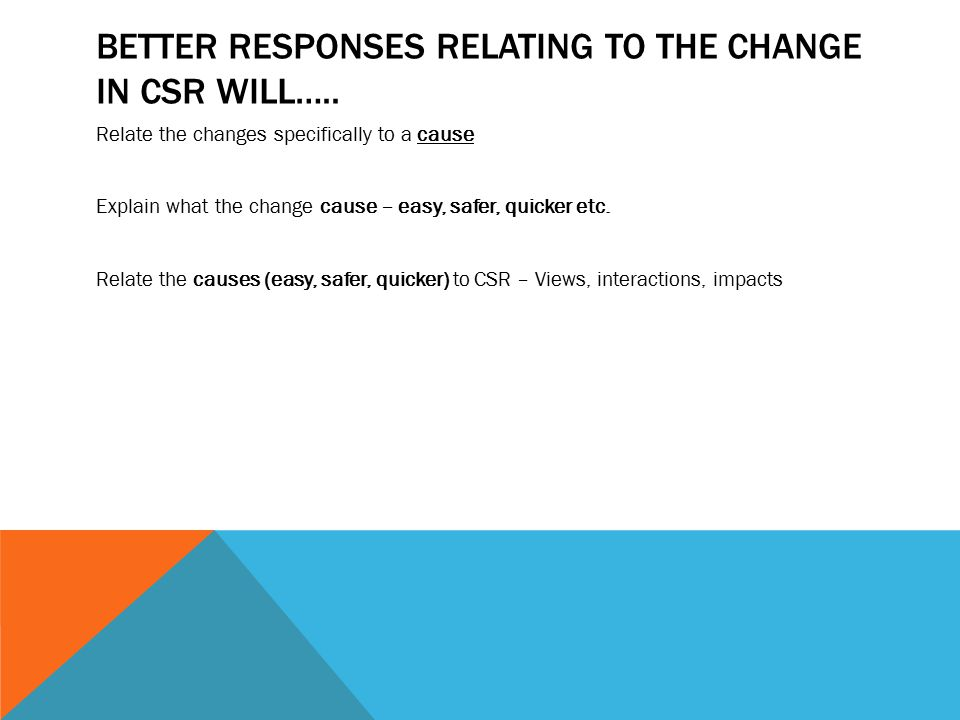 BETTER RESPONSES RELATING TO THE CHANGE IN CSR WILL…..