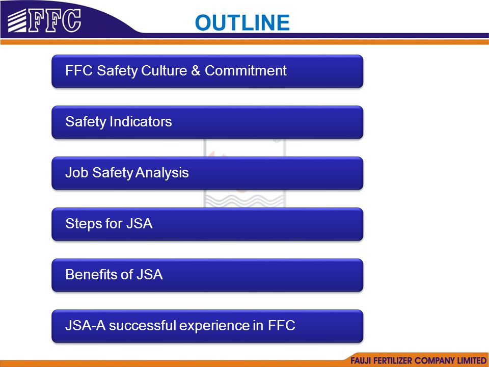 FFC Safety Culture & CommitmentSafety IndicatorsJob Safety AnalysisSteps for JSABenefits of JSAJSA-A successful experience in FFC OUTLINE