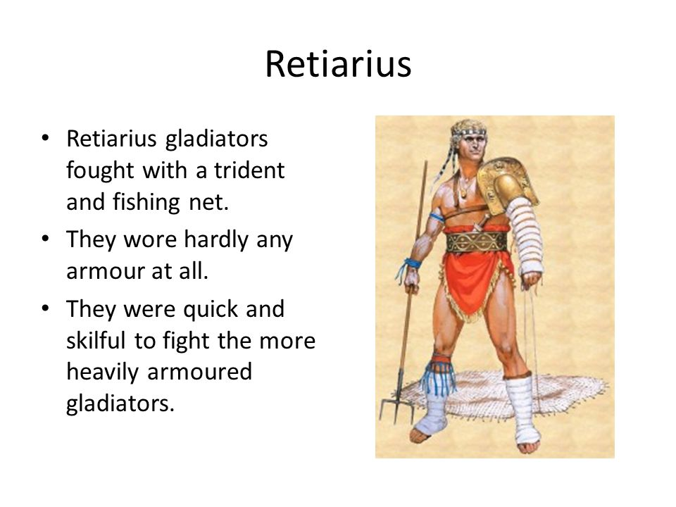 Retiarius Retiarius gladiators fought with a trident and fishing net.