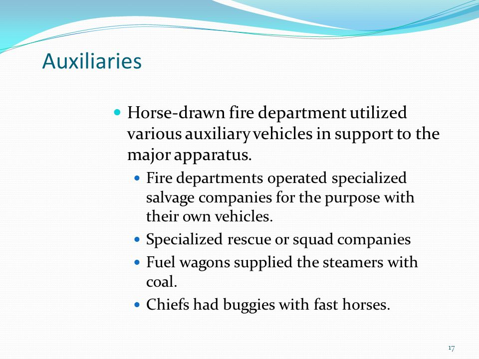 Auxiliaries Horse-drawn fire department utilized various auxiliary vehicles in support to the major apparatus.