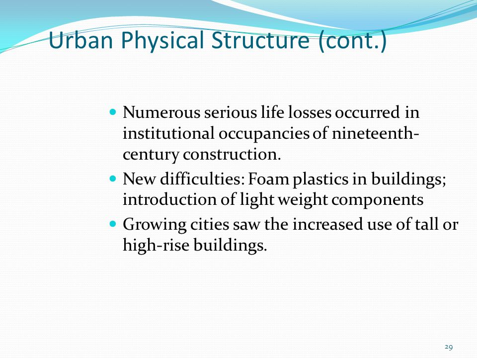 Urban Physical Structure (cont.) Numerous serious life losses occurred in institutional occupancies of nineteenth- century construction.