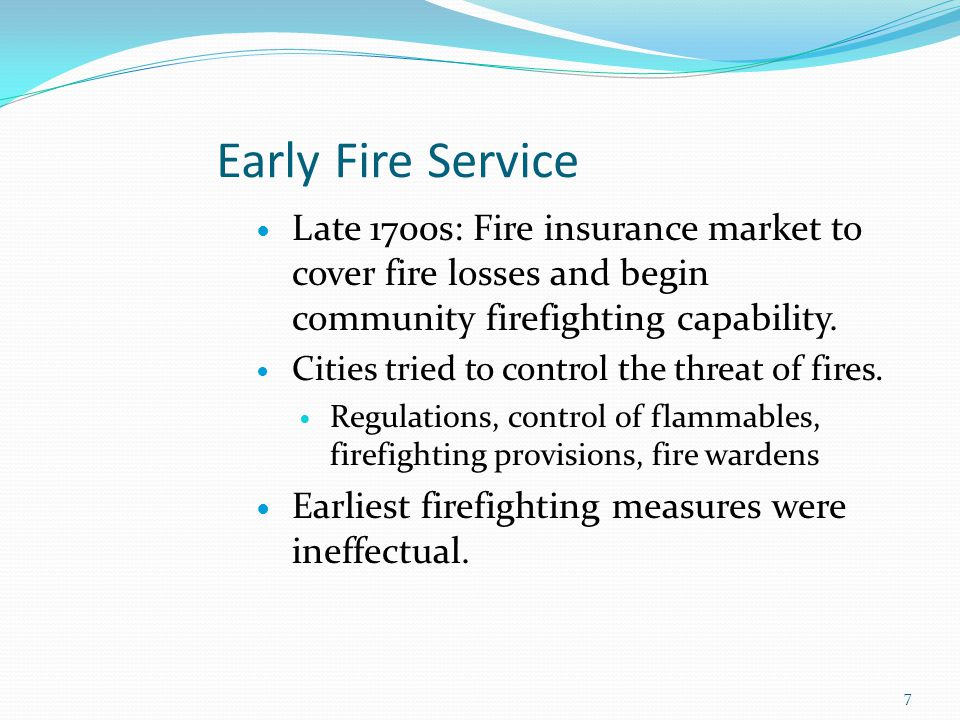Early Fire Service Late 1700s: Fire insurance market to cover fire losses and begin community firefighting capability.