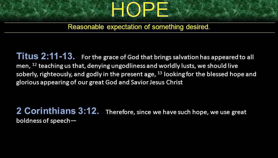 Reasonable expectation of something desired.Titus 2:11-13.