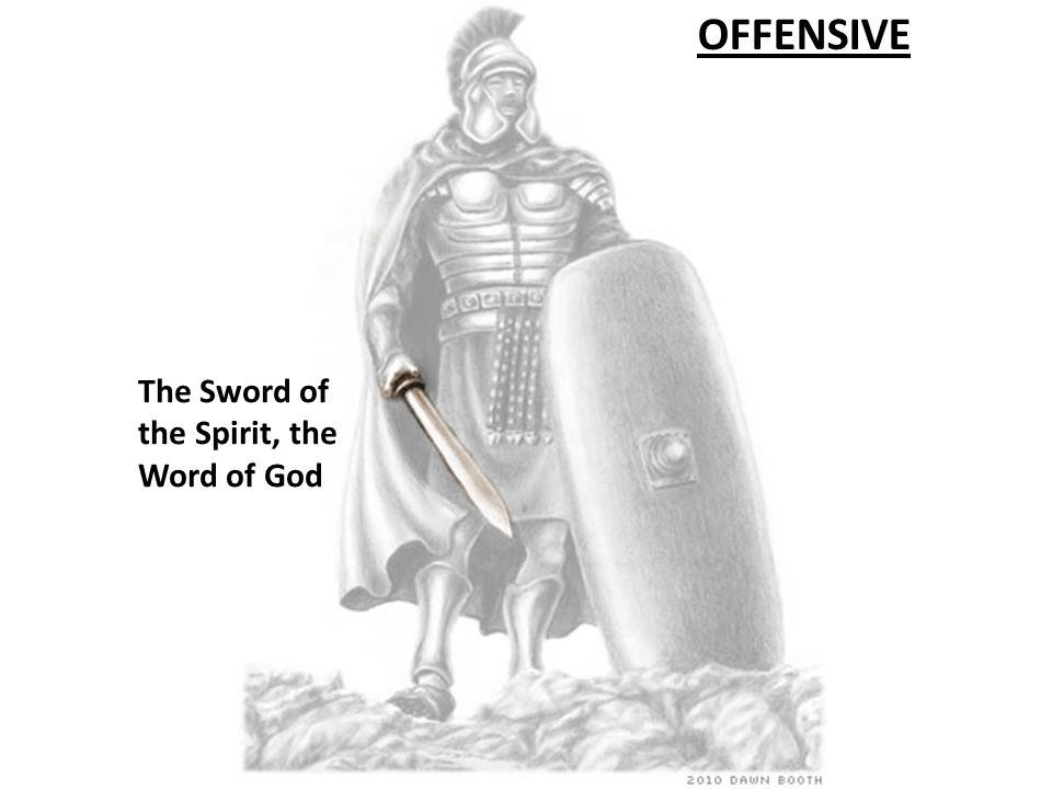 The Helmet of Salvation The Sword of the Spirit, the Word of God OFFENSIVE