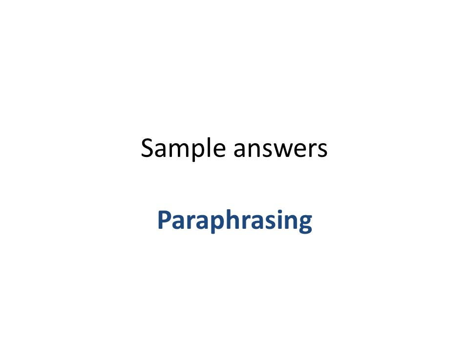 Sample answers Paraphrasing