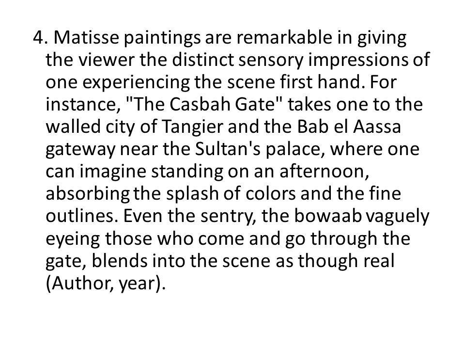 4. Matisse paintings are remarkable in giving the viewer the distinct sensory impressions of one experiencing the scene first hand. For instance,