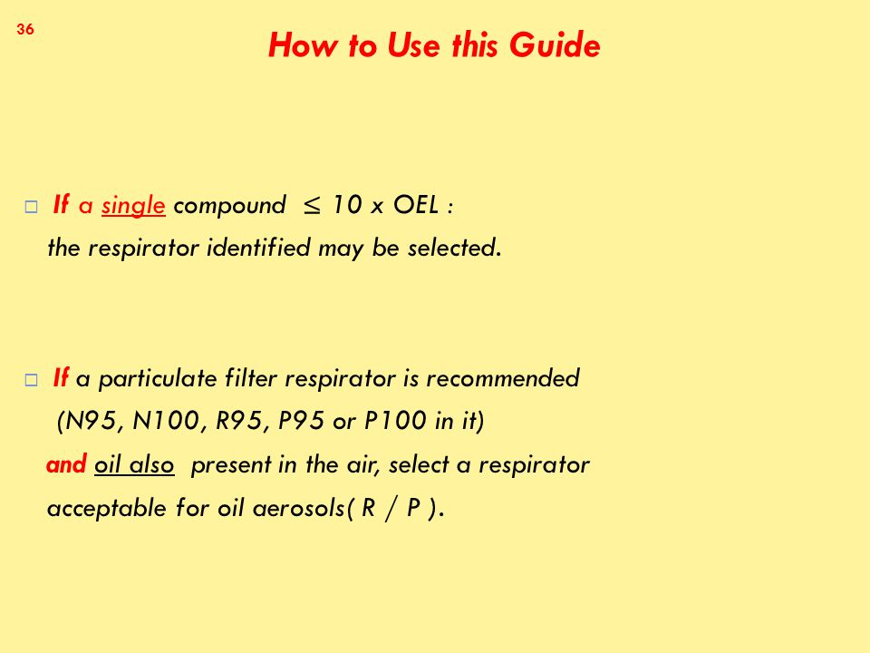 How to Use this Guide  If a single compound ≤ 10 x OEL : the respirator identified may be selected.