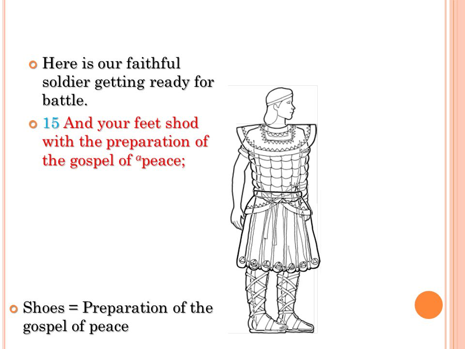 Girdle (belt) Breastplate Shoes Shield Helmet Sword Salvation Righteousness Faith God's Spirit Truth Preparation of the gospel of peace Enr.