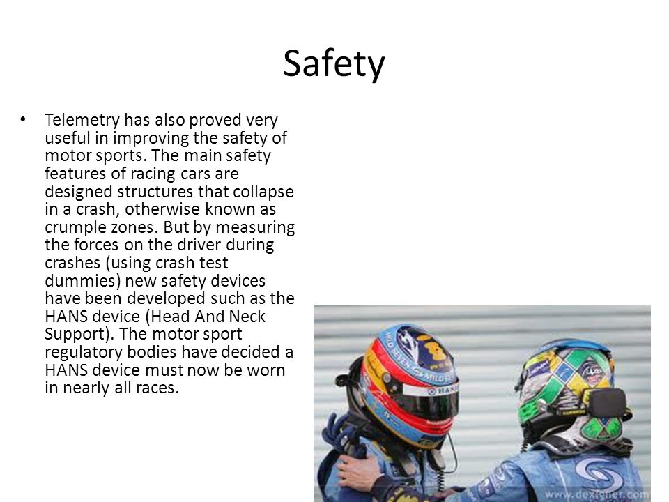 Safety Telemetry has also proved very useful in improving the safety of motor sports.