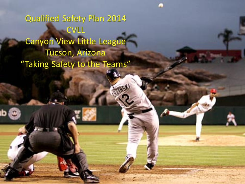 """Qualified Safety Plan 2014 CVLL Canyon View Little League Tucson, Arizona """"Taking Safety to the Teams"""""""