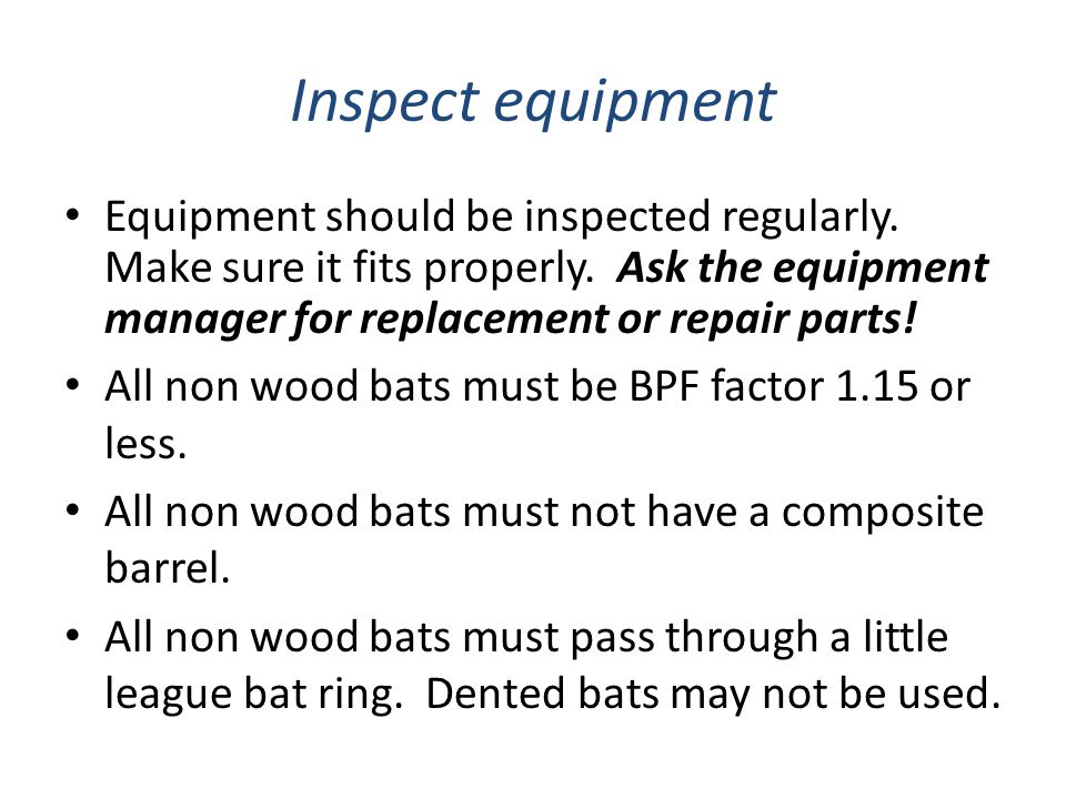 Inspect equipment Equipment should be inspected regularly. Make sure it fits properly. Ask the equipment manager for replacement or repair parts! All