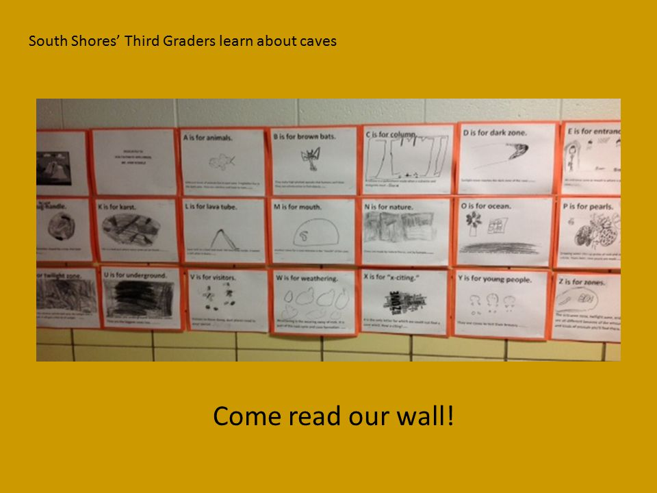 South Shores' Third Graders learn about caves Come read our wall!