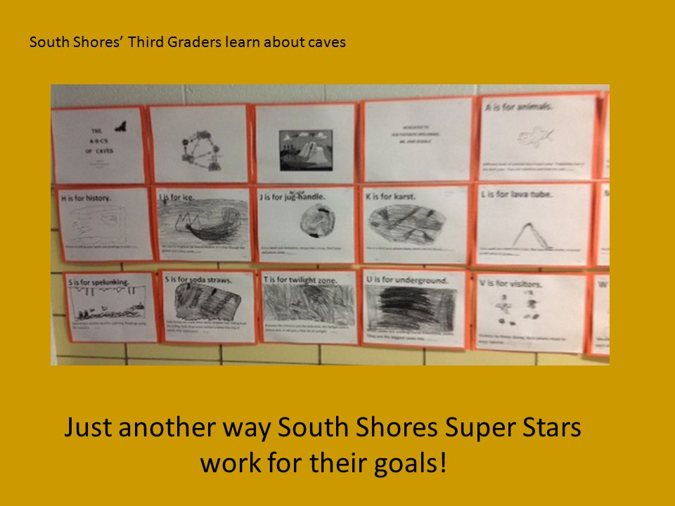 South Shores' Third Graders learn about caves Just another way South Shores Super Stars work for their goals!