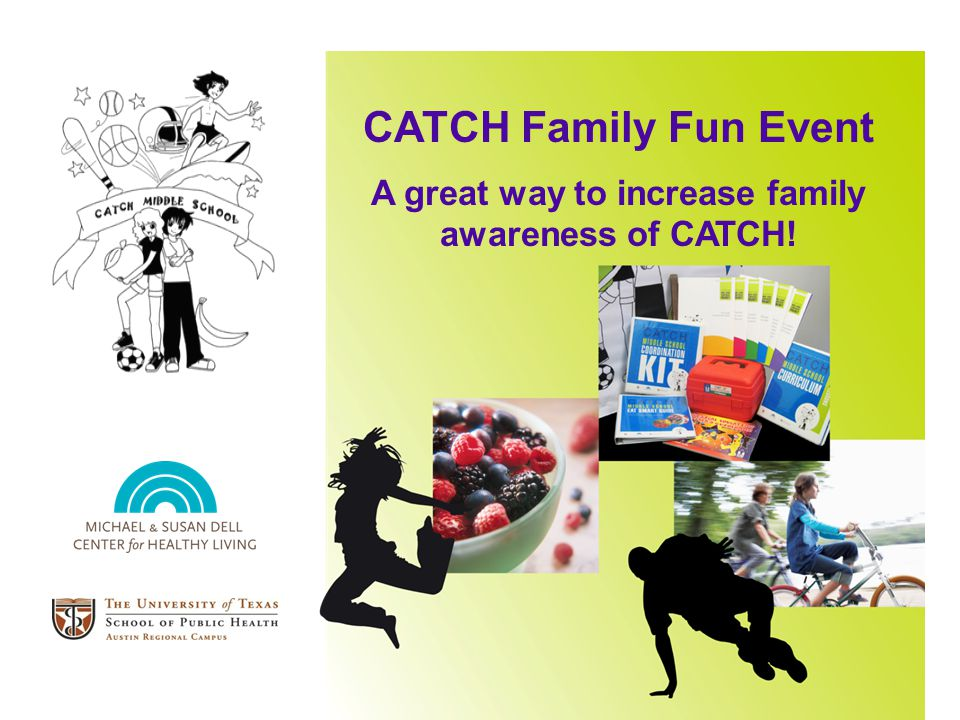 CATCH Family Fun Event A great way to increase family awareness of CATCH!