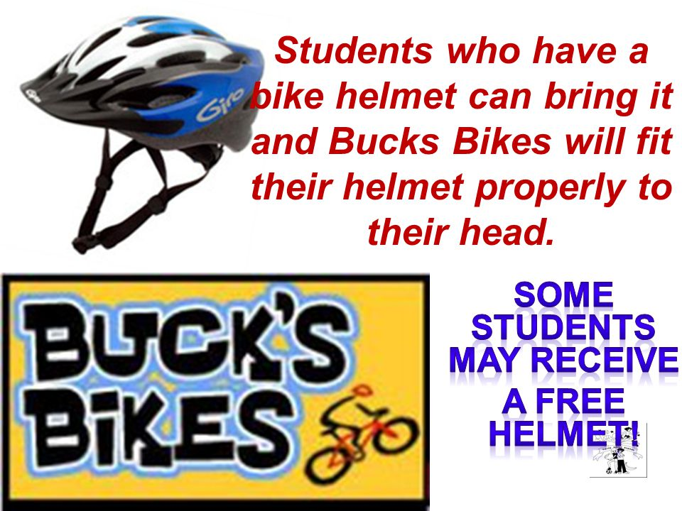 Students who have a bike helmet can bring it and Bucks Bikes will fit their helmet properly to their head.