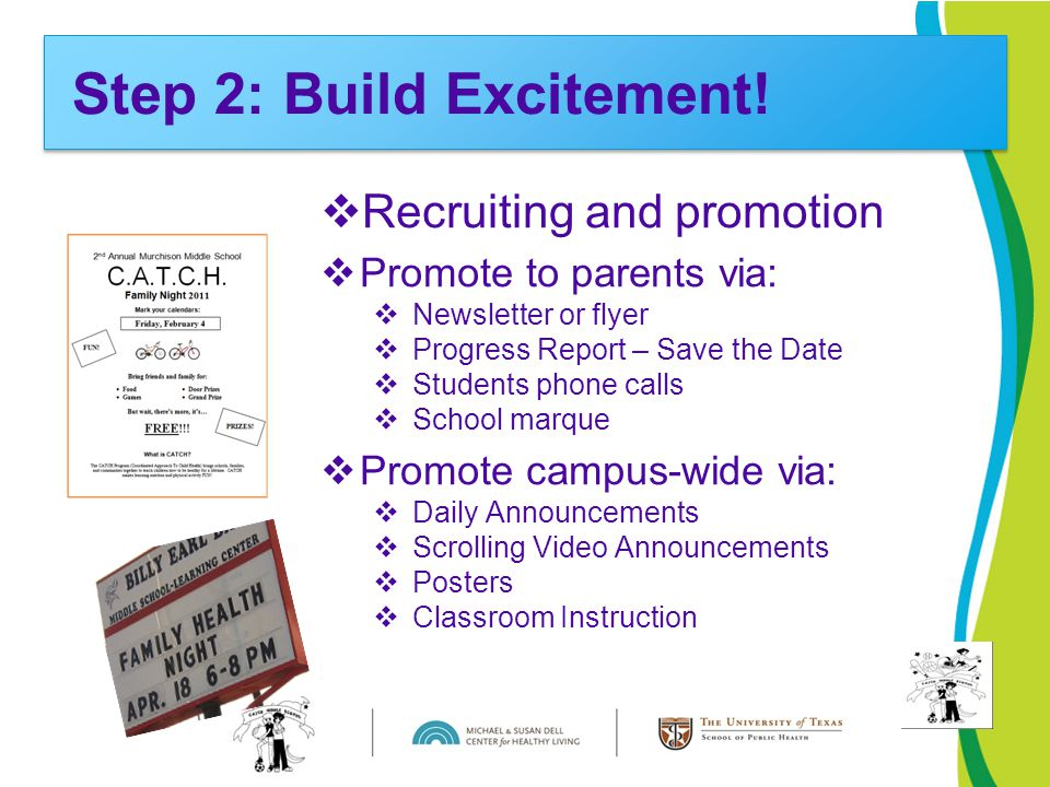  Recruiting and promotion  Promote to parents via:  Newsletter or flyer  Progress Report – Save the Date  Students phone calls  School marque 