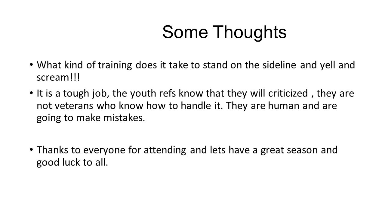 Some Thoughts What kind of training does it take to stand on the sideline and yell and scream!!.