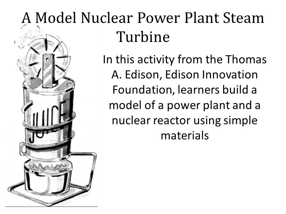 A Model Nuclear Power Plant Steam Turbine In this activity from the Thomas A.