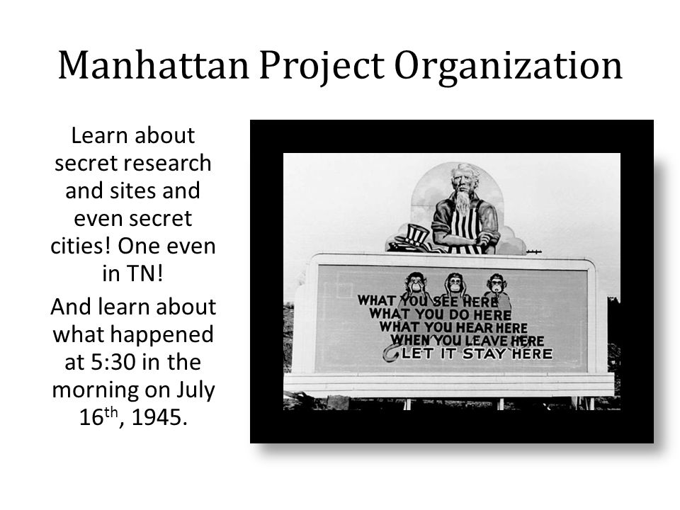 Manhattan Project Organization Learn about secret research and sites and even secret cities.
