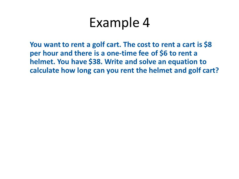 Example 4 You want to rent a golf cart.