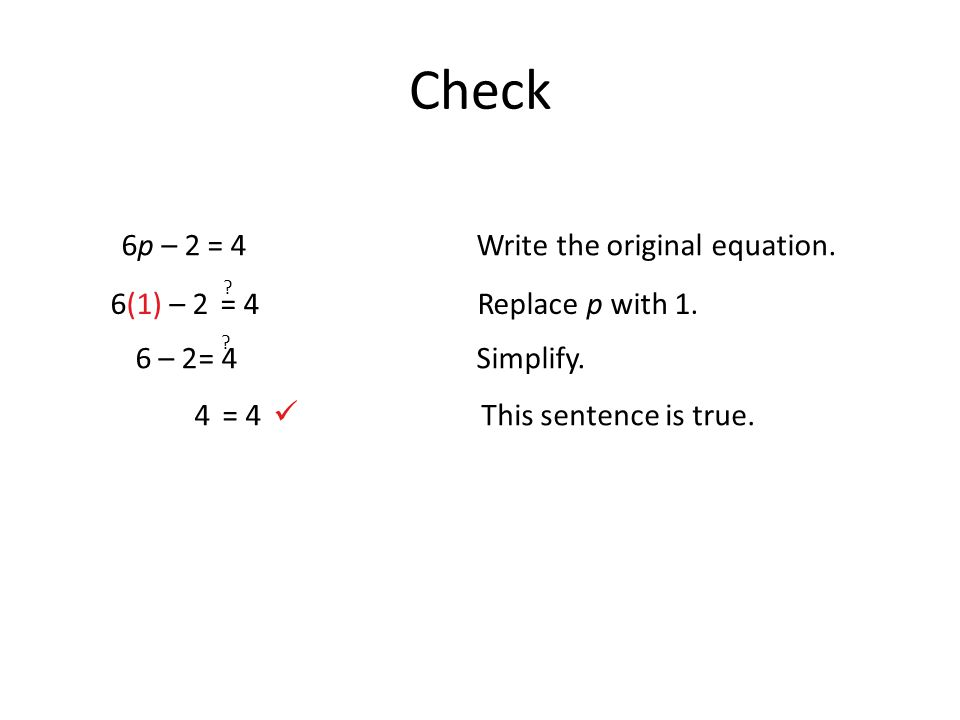 Check 6p – 2 = 4Write the original equation. 4= 4This sentence is true.