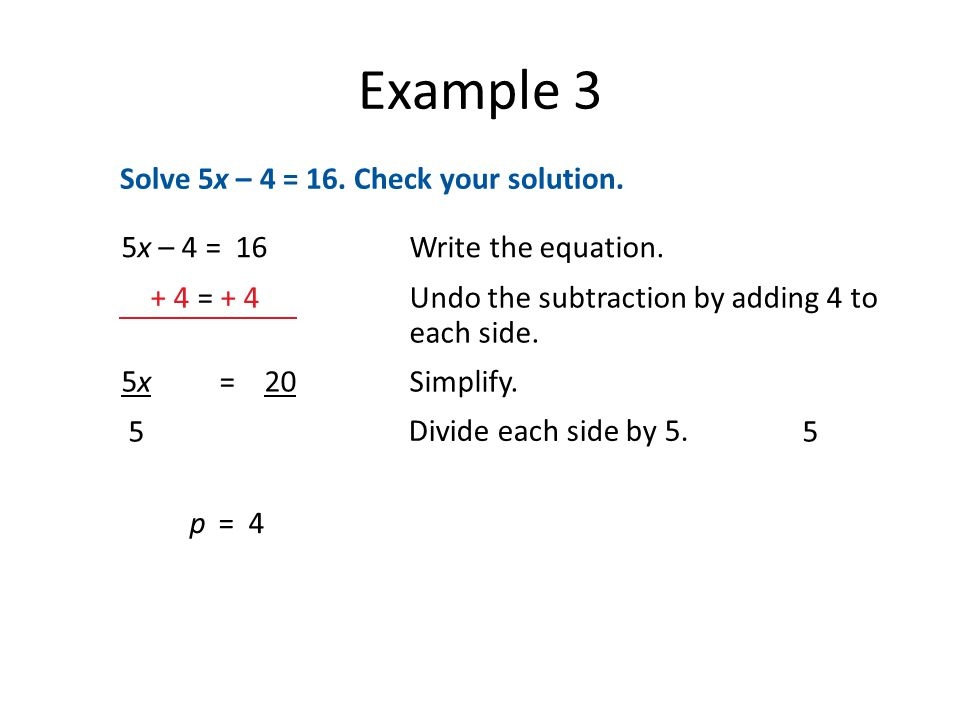 Example 3 Solve 5x – 4 = 16. Check your solution.