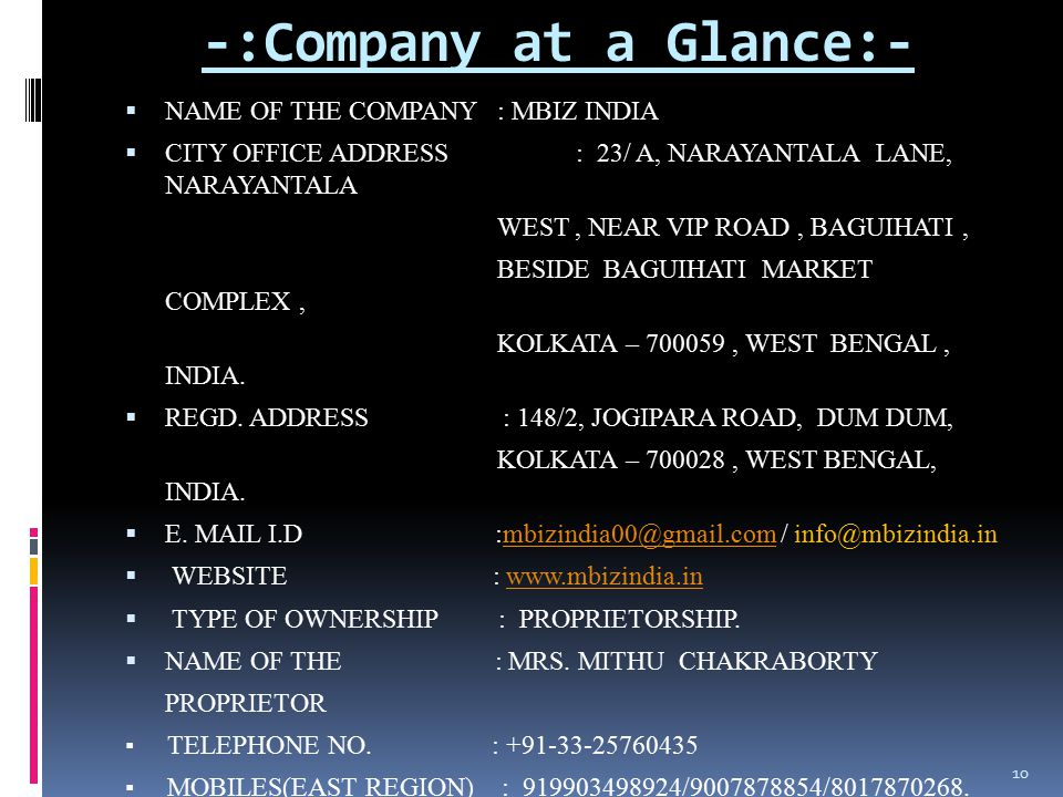 -:Company at a Glance:-  NAME OF THE COMPANY : MBIZ INDIA  CITY OFFICE ADDRESS : 23/ A, NARAYANTALA LANE, NARAYANTALA WEST, NEAR VIP ROAD, BAGUIHATI, BESIDE BAGUIHATI MARKET COMPLEX, KOLKATA – 700059, WEST BENGAL, INDIA.