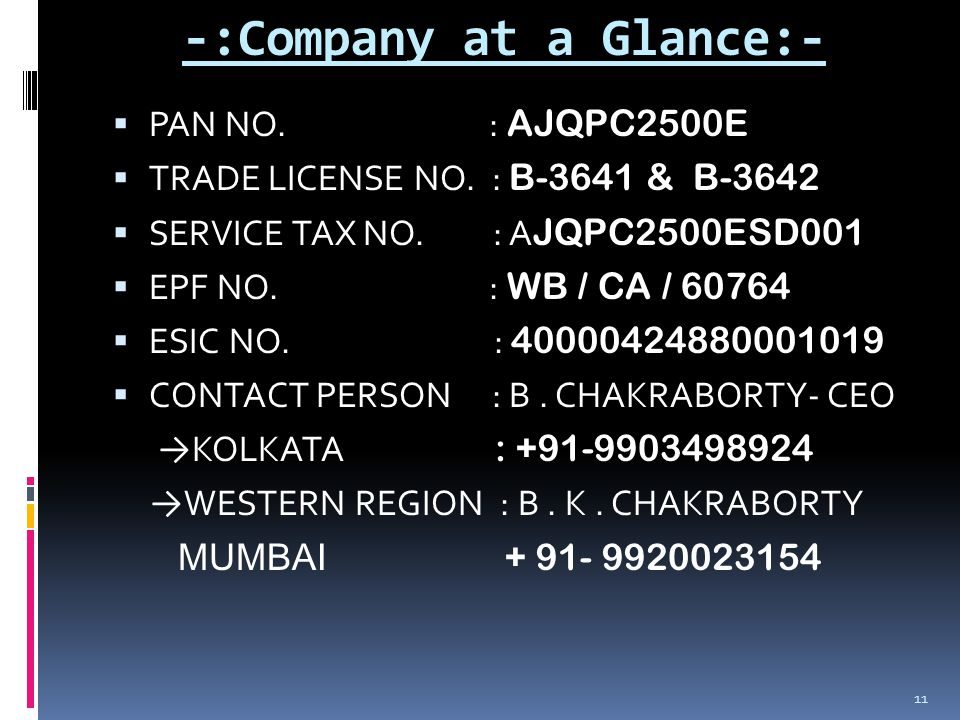 -:Company at a Glance:-  PAN NO. : AJQPC2500E  TRADE LICENSE NO.