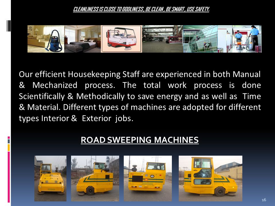 Our efficient Housekeeping Staff are experienced in both Manual & Mechanized process.