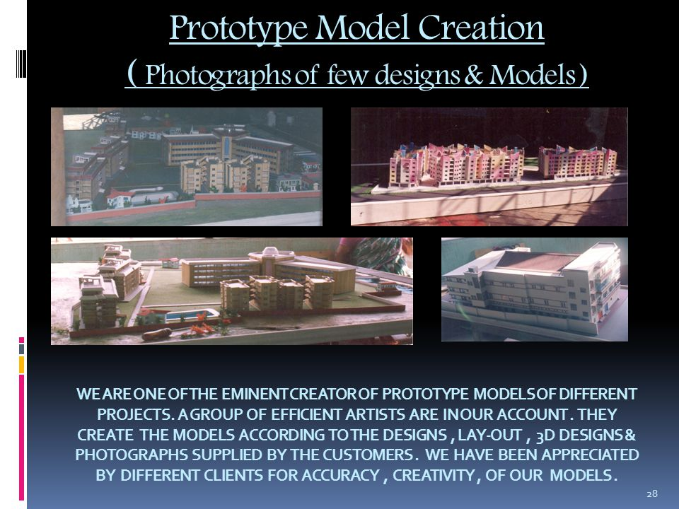 Prototype Model Creation ( Photographs of few designs & Models ) WE ARE ONE OF THE EMINENT CREATOR OF PROTOTYPE MODELS OF DIFFERENT PROJECTS.