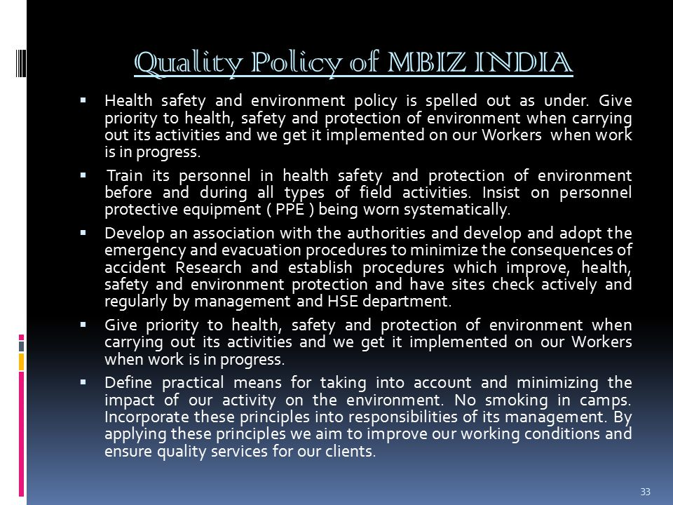 Quality Policy of MBIZ INDIA  Health safety and environment policy is spelled out as under.