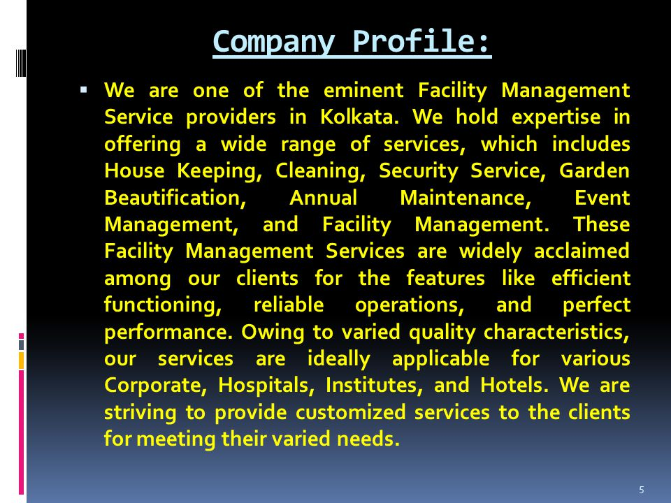 Company Profile:  We are one of the eminent Facility Management Service providers in Kolkata.