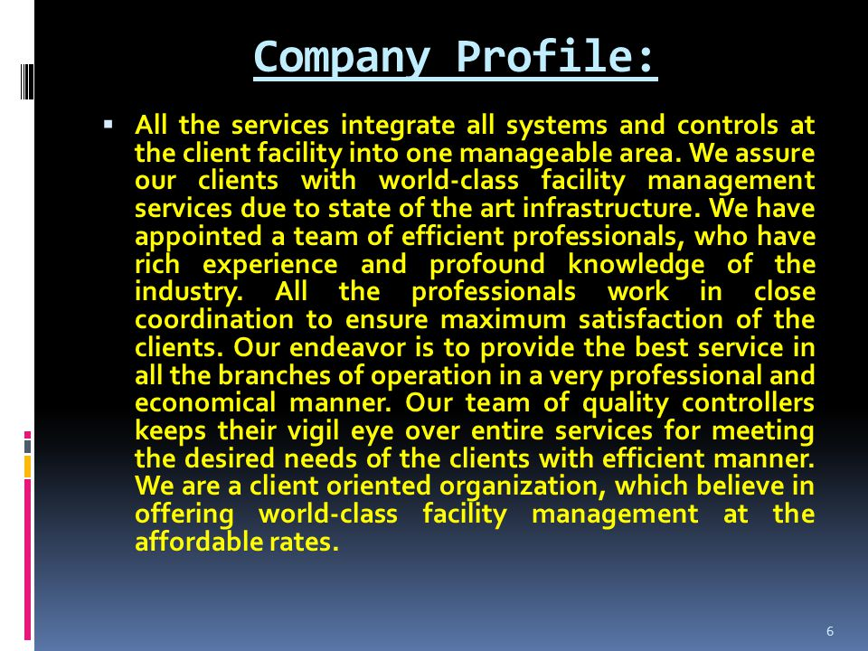 Company Profile:  All the services integrate all systems and controls at the client facility into one manageable area.
