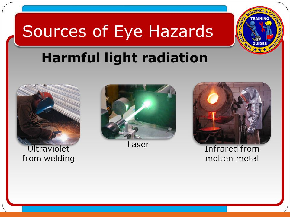 Click to edit Master text styles – Second level Third level – Fourth level » Fifth level Sources of Eye Hazards Ultraviolet from welding Infrared from molten metal Laser Harmful light radiation